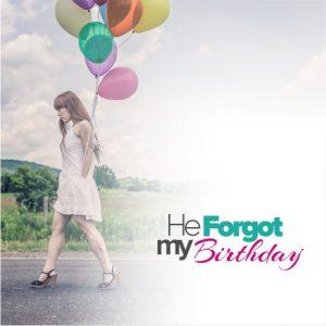 He Forgot My Birthday
